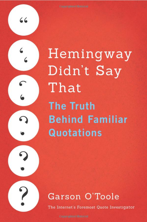 TeleRead Alum Garson Ou0027Tooleu0027s Timely New Book: U0027Hemingway Didnu0027t Say That:  The Truth Behind Familiar Quotationsu0027
